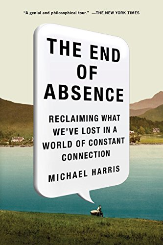 9781591847922: The End of Absence: Reclaiming What We've Lost in a World of Constant Connection