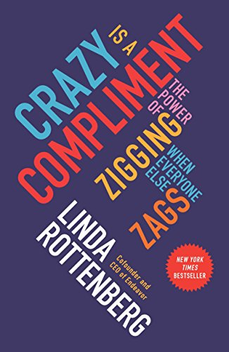 9781591847991: Crazy is a Compliment: The Power of Zigging When Everyone Else Zags