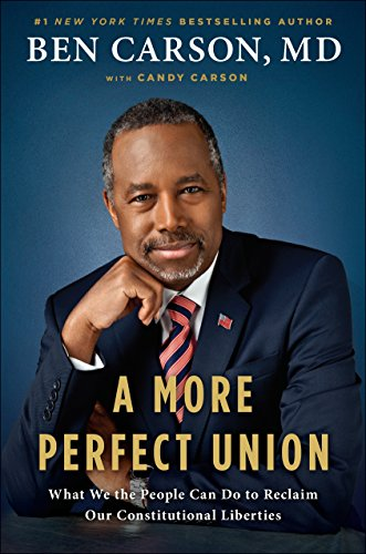 A More Perfect Union: What We the People Can Do to Reclaim Our Constitutional Liberties: Carson MD,...