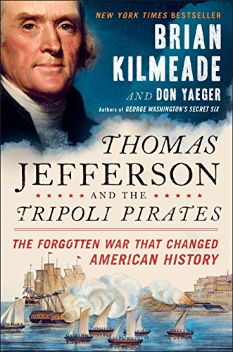 Thomas Jefferson and the Tripoli Pirates: The Forgotten War That Changed American History: Kilmeade...