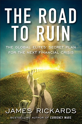 9781591848080: The Road to Ruin: The Global Elites' Secret Plan for the Next Financial Crisis