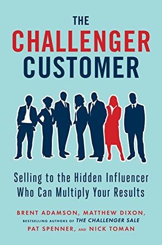 9781591848158: The Challenger Customer: Selling to the Hidden Influencer Who Can Multiply Your Results