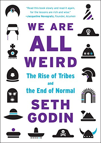 We Are All Weird: The Rise of Tribes and the End of Normal: Godin, Seth