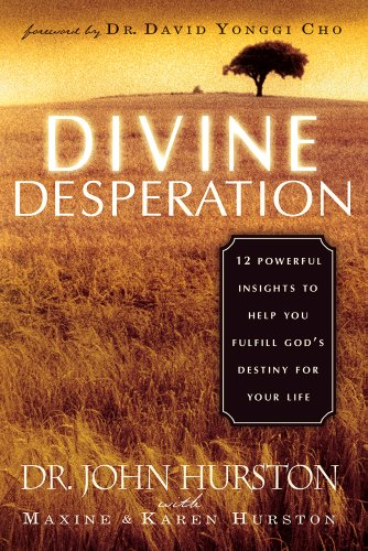 9781591851714: Divine Desperation: 12 Powerful Insights to Help You Fulfill God's Destiny for Your Life