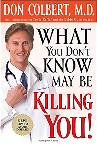 What You Don't Know May Be Killing You: Tips to Avoid Disease: Colbert, Don; Colbert, Donald