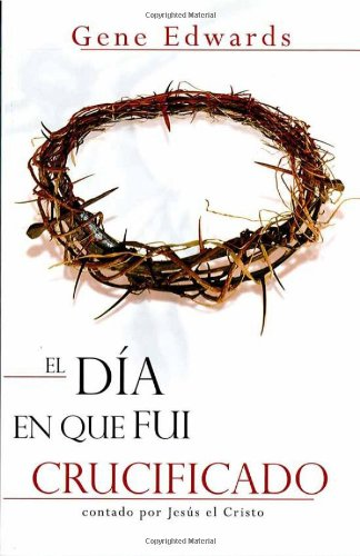 9781591854968: El Día En Que Fui Crucificado/the Day I Was Crucified