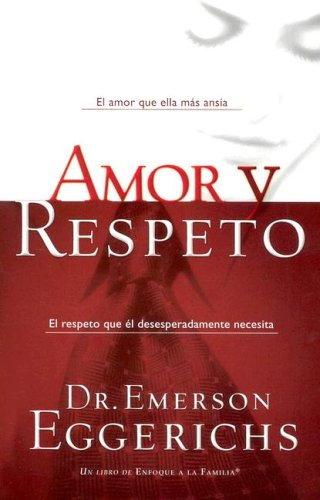 9781591855101: Amor y Respeto / Love and Respect: The Love She Most Desires and the Respect He Desperately Needs