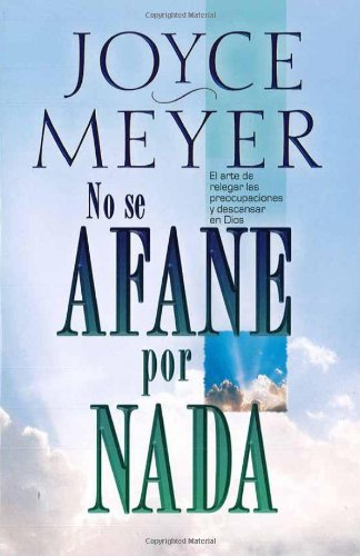 No se Afane por Nada (Spanish Edition) (1591855233) by Joyce Meyer