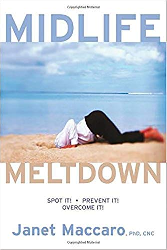 Mid Life Meltdown: Spot It! Prevent It! Overcome It! (1591855500) by Janet Maccaro PhD CNC