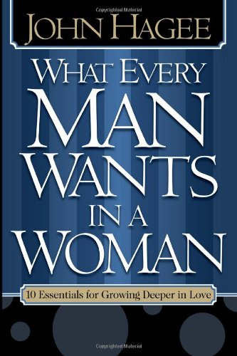 What Every Man Wants in a Woman, What Every Woman Wants in a Man: 10 Essentials for Growing Deeper in Love 10 Qualities for Nurturing Intimacy (1591855578) by Hagee, John; Hagee, Diana
