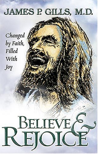 Believe and Rejoice: Changed by Faith, Filled: Gills M.D., Dr.
