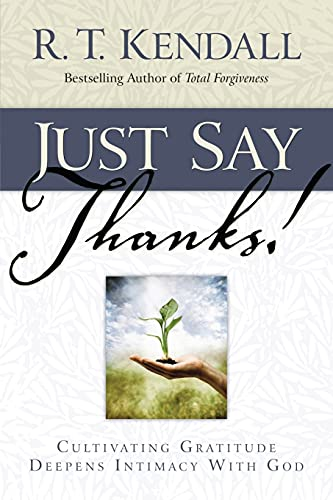 9781591856276: Just Say Thanks: Cultivating Gratitude Deepens Intimacy With God