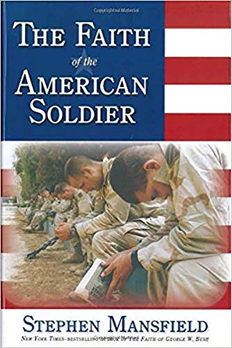 9781591856627: Faith Of The American Soldier: What goes through the mind of an American warrior spiritually and religiously when facing the enemy?