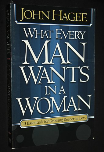 What Every Man Wants in a Woman/What Every Woman in a Man: 10 Essentials for Growing Deeper in Love/10 Qualities for Nurturing Intimacy (1591857236) by Hagee, Diana; Hagee, John