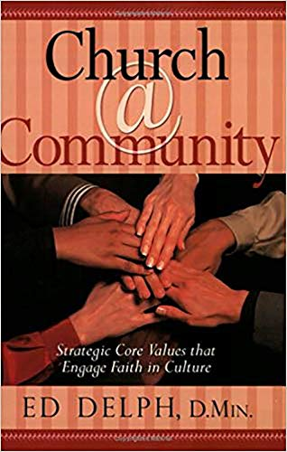 Church@Community: Strategic Core Values That Engage Faith: Delph, Ed