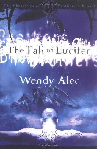 The Fall of Lucifer (Chronicles of Brothers) (9781591858140) by Wendy Alec