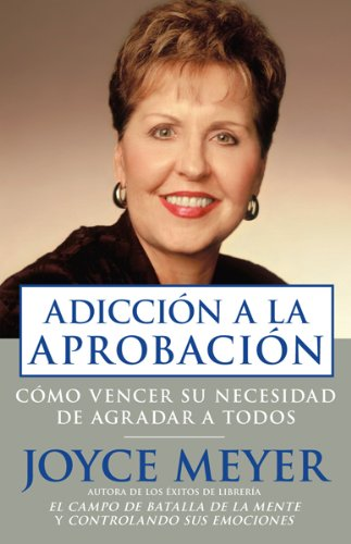 Adiccion A La Aprobacion (Spanish Edition) (9781591858348) by Joyce Meyer