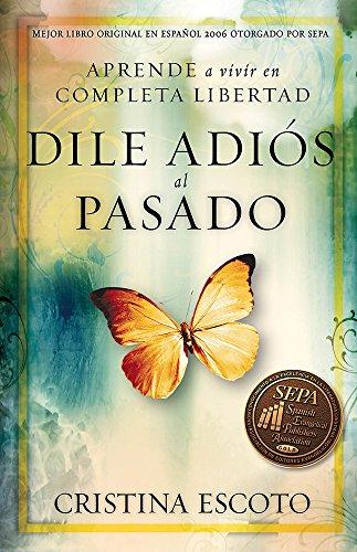 9781591858461: Dile adiós al pasado: Aprende a vivir en completa libertad (Spanish Edition)