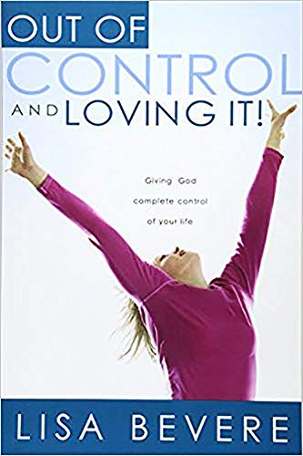 Out Of Control And Loving It: Giving God Complete Control of Your Life (1591858836) by Lisa Bevere