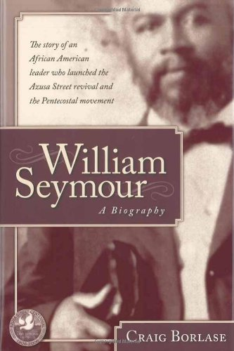 William Seymour- A Biography: The story of an African American leader who launched the Azusa Street...