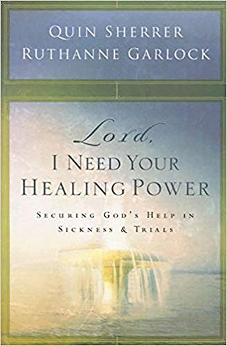 Lord, I Need Your Healing Power: Securing God's help in sickness and trials (1591859093) by Quin Sherrer; Ruthanne Garlock