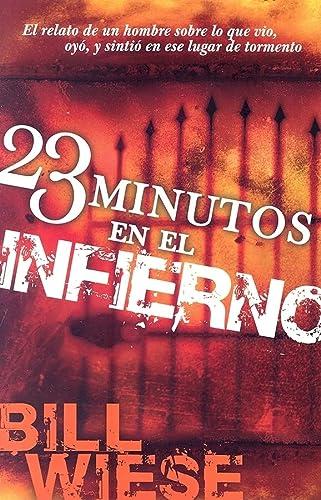 9781591859352: 23 Minutos En El Infierno: El relato de un hombre sobre lo que vio, oyó, y sintió en ese lugar de tormento (Spanish Edition)