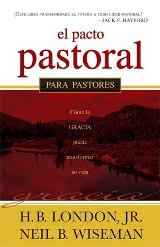 El Pacto Pastoral: Cómo la gracia puede: London Jr., H.