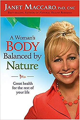 A Woman's Body Balanced By Nature: Great health for the rest of your life (1591859689) by Janet Maccaro PhD CNC