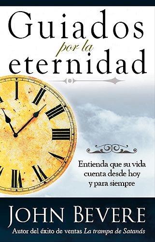 9781591859710: Guiados Por La Eternidad: Entienda que su vida cuenta desde hoy y para siempre (Spanish Edition)