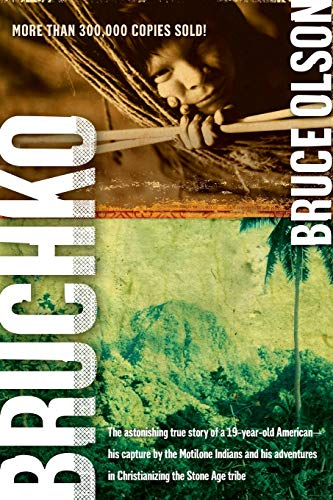 9781591859932: Bruchko: The Astonishing True Story of a 19-Year-Old American, His Capture by the Motilone Indians and His Adventures in Christianizing the Stone Age Tribe