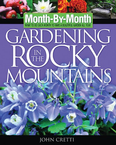9781591860372: Month-by-Month Gardening in the Rocky Mountains: What to Do Each Month to Have a Beautiful Garden All Year