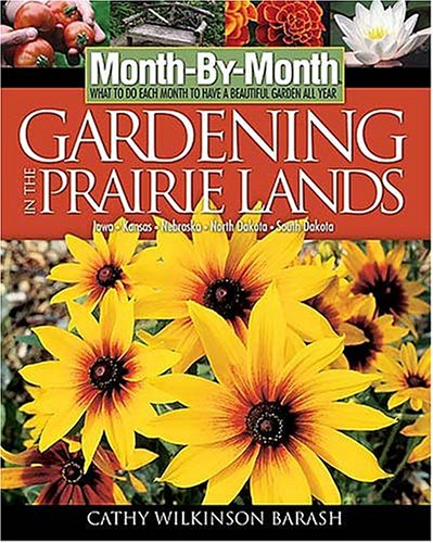 Month- By- Month Gardening in the Prairie Lands: Cathy Wilkinson-Barash