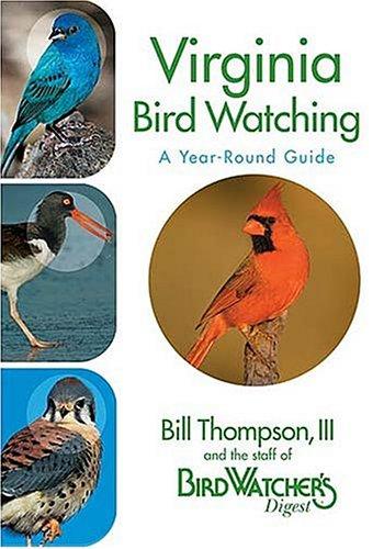 Virginia Bird Watching: A Year-Round Guide: Thompson III, Bill