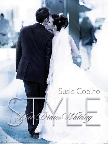 Style Your Dream Wedding: Coelho, Susie