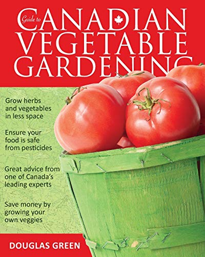 Guide to Canadian Vegetable Gardening (Vegetable Gardening Guides): Green, Douglas