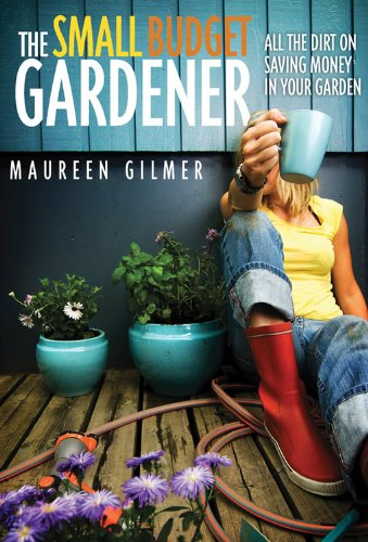 9781591864615: The Small Budget Gardener: All the Dirt on Saving Money in Your Garden