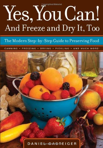 9781591864875: Yes, You Can! And Freeze and Dry It, Too: The Modern Step-By-Step Guide to Preserving Food