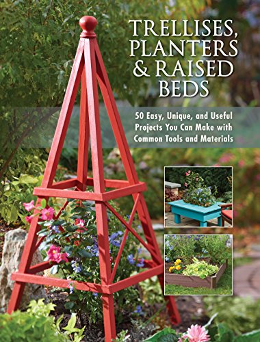9781591865452: Trellises, Planters & Raised Beds: 50 Easy, Unique, and Useful Projects You Can Make with Common Tools and Materials