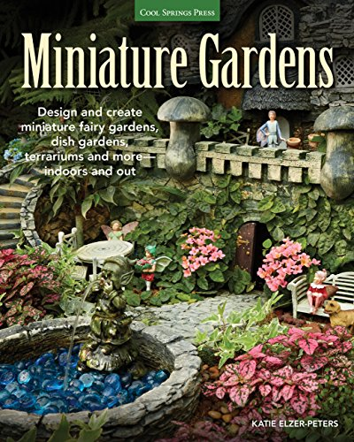 9781591865759: Miniature Gardens: Design & Create Miniature Fairy Gardens, Dish Gardens, Terrariums and More-Indoors and Out