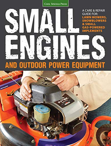 9781591865872: Small Engines and Outdoor Power Equipment: A Care & Repair Guide for: Lawn Mowers, Snowblowers & Small Gas-Powered Imple