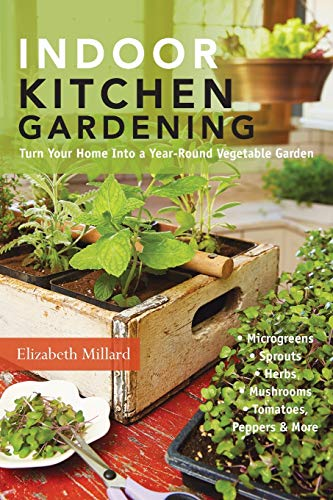 9781591865933: Indoor Kitchen Gardening: Turn Your Home Into a Year-round Vegetable Garden - Microgreens - Sprouts - Herbs - Mushrooms - Tomatoes, Peppers & More