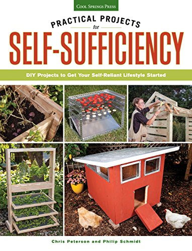 Practical Projects for Self-Sufficiency: DIY Projects to: Chris Peterson, Phil