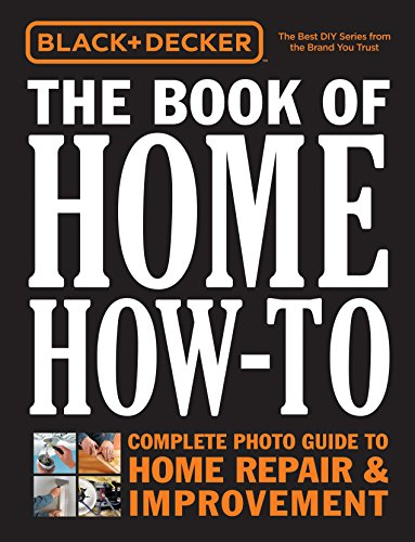 9781591865988: Black + Decker The Book of Home How-To: The Complete Photo Guide to Home Repair + Improvement