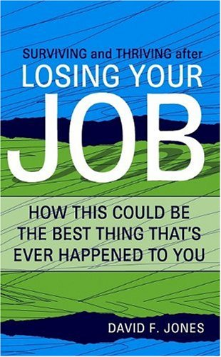 Surviving and Thriving After Losing Your Job: How This Could Be the Best Thing That's Ever ...