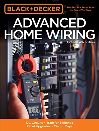 Black & Decker Advanced Home Wiring, Updated 4th Edition: DC Circuits * Transfer Switches * Panel...