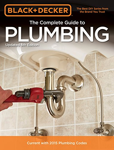 9781591866367: Black & Decker The Complete Guide to Plumbing, 6th edition (Black & Decker Complete Guide)
