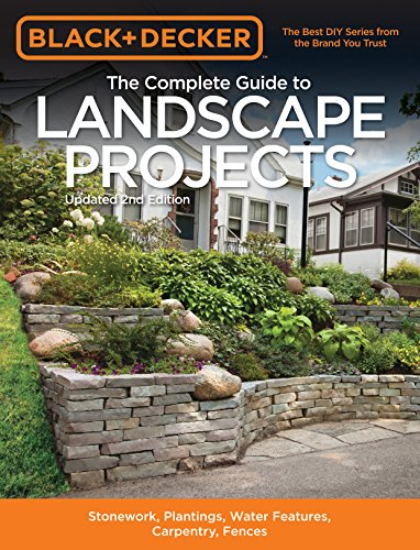 9781591866381: Black & Decker The Complete Guide to Landscape Projects, 2nd Edition: Stonework, Plantings, Water Features, Carpentry, Fences (Black & Decker Complete Guide)