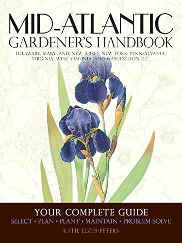9781591866480: Mid-Atlantic Gardener's Handbook: Your Complete Guide: Select, Plan, Plant, Maintain, Problem-Solve - Delaware, Maryland, New Jersey, New York, Pennsylvania, Virginia, West Virginia, Washington D.C.