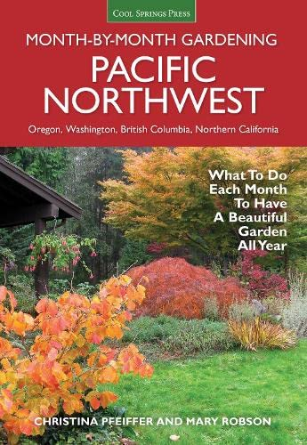 9781591866664: Pacific Northwest Month-by-Month Gardening: What to Do Each Month to Have a Beautiful Garden All Year