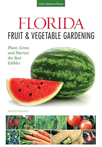 Florida Fruit Vegetable Gardening Plant Grow And Harvest The Best Edibles Fruit